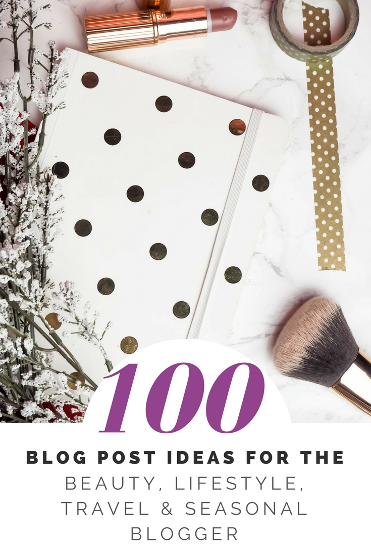 100 blog post ideas for the beauty, lifestyle, travel and seasonal blogger